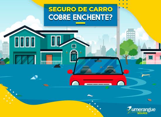 Seguro do Carro e Residencial Cobre Enchente?