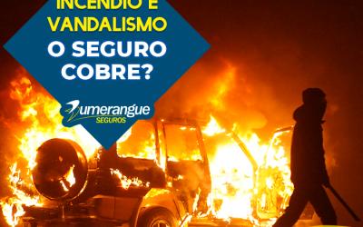 Incêndio e Vandalismo: o seguro cobre?