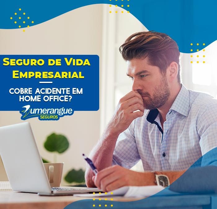 Seguro de Vida Empresarial cobre acidente em home office?