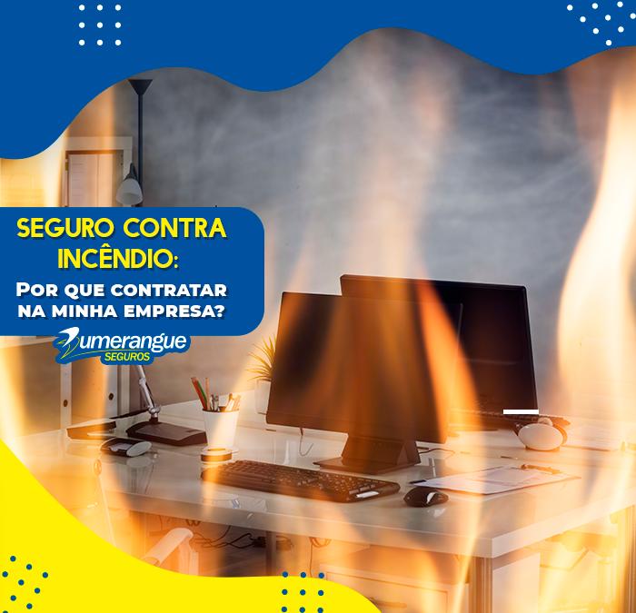 Por que contratar um seguro contra incêndio para sua empresa?